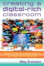 Creating a DigitalRich Classroom: Teaching & Learning in a Web 2.0 World