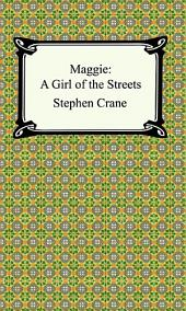 Maggie: A Girl of the Streets: A Girl of the Streets