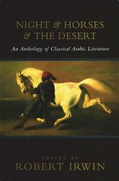 Night and Horses and the Desert: An Anthology of Classical Arabic Literature