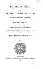 Layamons Brut, Or Chronicle of Britain: A Poetical Semi-Saxon Paraphrase of the Brut of Wace. Now First Published from the Cottonian Manuscripts in the British Museum, Accompanied by a Literal Translation, Notes, and a Grammatical Glossary, Volume 1