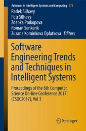 Software Engineering Trends and Techniques in Intelligent Systems: Proceedings of the 6th Computer Science On-line Conference 2017 (CSOC2017), Volume 3