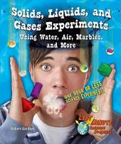 Solids, Liquids, and Gases Experiments Using Water, Air, Marbles, and More: One Hour Or Less Science Experiments