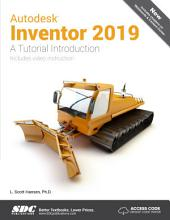 Autodesk Inventor 2019: A Tutorial Introduction