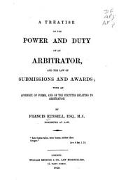 A Treatise on the Power and Duty of an Arbitrator: And the Law of Submissions and Awards; with an Appendix of Forms, and the Statutes Relating to Arbitration