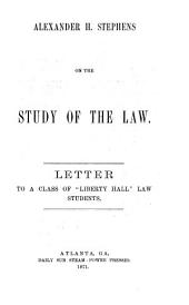 "Alexander H. Stephens on the Study of the Law: Letter to a Class of ""Liberty Hall"" Law Students"