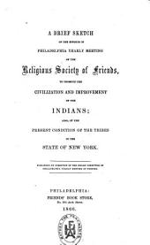 A Brief Sketch of the Efforts of Philadelphia Yearly Meeting of the Religious Society of Friends to Promote Civilization and Improvement of the Indians: Also of the Present Condition of the Tribes in the State of New York