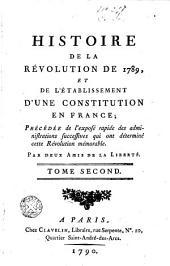 Histoire de la Révolution de 1789, et de l'établissement d'une constitution en France: précédée de l'exposé rapide des administrations successives qui ont déterminé cette Révolution mémorable