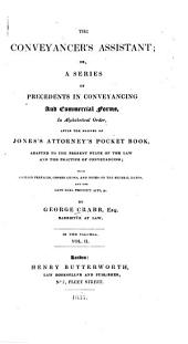 The Conveyancer's Assistant: Or, A Series of Precedents in Conveyancing and Commercial Forms, in Alphabetical Order, After the Manner of Jones's Attorney's Pocket Book, Adapted to the Present State of the Law and the Practice of Conveyancing. With Copious Prefaces, Observations, and Notes on the Several Deeds, and the Late Real Property Acts &c, Volume 2