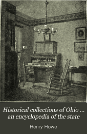 Historical Collections of Ohio ... an Encyclopedia of the State: History Both General and Local, Geography with Descriptions of Its Counties, Cities and Villages, Its Agricultural, Manufacturing, Mining and Business Development, Sketches of Eminent and Interesting Characters, Etc., with Notes of a Tour Over it in 1886. Illustrated by about 700 Engravings. Contrasting the Ohio of 1816 with 1886-90, Volume 2