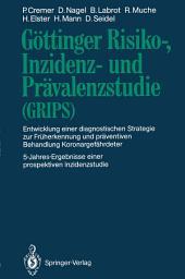 Göttinger Risiko-, Inzidenz- und Prävalenzstudie (GRIPS): Entwicklung einer diagnostischen Strategie zur Früherkennung und präventiven Behandlung Koronargefährdeter 5-Jahres-Ergebnisse einer prospektiven Inzidenzstudie