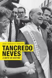 Tancredo Neves: A noite do destino