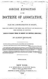 A Concise Exposition of the Doctrine of Association, Or, Plan for a Re-organization of Society: Which Will Secure to the Human Race, Individually and Collectively, Their Happiness and Elevation, (based on Fourier's Theory of Domestic and Industrial Association)