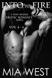 Into the Fire: A Post-Roman Erotic Romance Series, Vol 4-6: Volumes 4-6