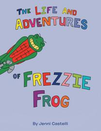 The Life And Adventures Of Frezzie Frog