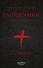 Encadenados: Diarios de mártires en la China de Mao
