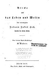 Blicke auf das Leben und Wesen des verewigten Johann Jakob Hess: Antistes der Kirche Zürich