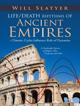 Life Death Rhythms of Ancient Empires   Climatic Cycles Influence Rule of Dynasties PDF