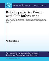 Building a Better World with our Information: The Future of Personal Information Management, Part 3