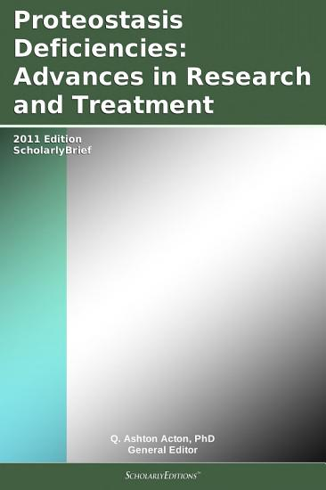 Proteostasis Deficiencies  Advances in Research and Treatment  2011 Edition PDF