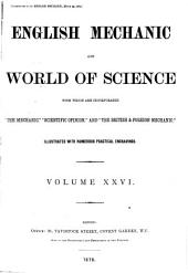 "English Mechanic and World of Science: With which are Incorporated ""the Mechanic"", ""Scientific Opinion,"" and the ""British and Foreign Mechanic."", Volume 26"