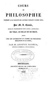 Cours de philosophie: professé a la Faculté des lettres pendant l'année 1818 : sur le fondement des idées absolues du vrai, du beau et du bien