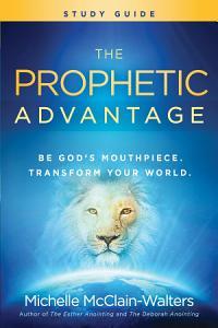 The Prophetic Advantage Study Guide Book