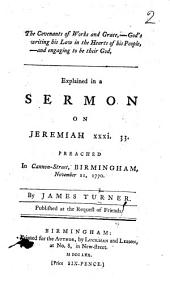The Covenants of Works and Grace ... Explained in a Sermon on Jeremiah Xxxi. 33, Etc