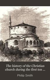The History of the Christian Church; During the First Ten Centuries from Its Full Establishment of the Holy Roman Empire and the Papal Power