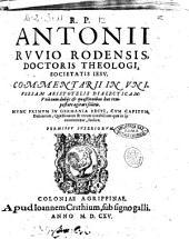 R.P. Antonii Ruvio ... Commentarii in universam Aristotelis Dialecticam: una cum dubijs et quaestionibus hac tempestate agitari solitis