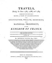 Travels During the Years 1787, 1788, & 1789: Undertaken More Particularly with a View of Ascertaining the Cultivation, Wealth, Resources, and National Prosperity of the Kingdom of France, Volume 2