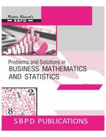 Problems and Solutions in Business Mathematics And Statistics Class XII by Dr  S  K  Singh  Dr  Awadhesh Kumar Singh PDF