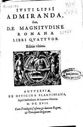 Iusti Lipsi Admiranda siue De magnitudine romana libri quattuor