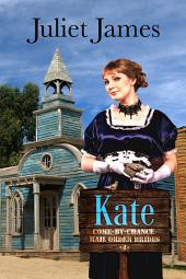 Kate – Book 4 Come By Chance Mail Order Brides: Sweet Montana Western Bride Romance