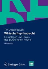 Wirtschaftsprivatrecht: Grundlagen und Praxis des Bürgerlichen Rechts