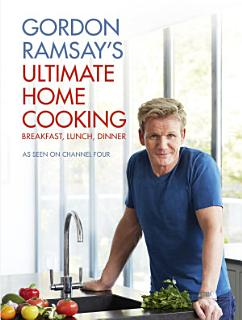 Gordon Ramsay s Ultimate Home Cooking Book