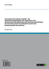 """Die parlamentarische Minderheit als innovative Kraft im Bundestag. Ein Literaturbericht zu Martin Sebaldts """"Die Thematisierungsfunktion der Opposition"""""""