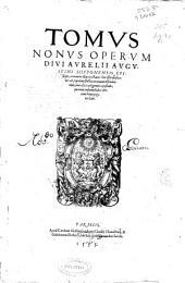 Tomus nonus Operum Diui Aurelii Augustini Hipponensis Episcopi: continens illius tractatus, hoc est, expositiones ad populum factas in nouum testamentum, cum aliis varii generis opusculis