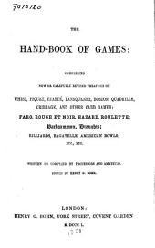 The Hand-book of Games: Comprising New Or Carefully Revised Treatises on Whist, Piquet, Écarté, Lansquenet, Boston, Quadrille, Cribbage, and Other Card Games, Faro, Rouge Et Noir, Hazard, Roulette, Backgammon, Draughts, Billiards, Bagatelle, American Bowls, Etc., Etc