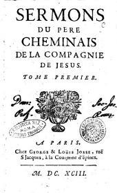 Sermons du pere Cheminais de la Compagnie de Jesus. Tome premier [-troisieme]: Volume1