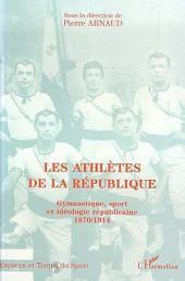 Les Athlètes de la République: Gymnastique, sport et idéologie républicaine 1870/1914