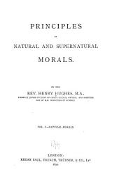 Principles of Natural and Supernatural Morals: Volume 1