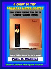 A Guide to the Tankless Water Heater: Home Water Heating With Gas or Electric Tankless Heaters