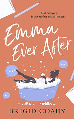 Emma Ever After  A feel good romantic comedy with a hilarious modern re telling of Jane Austen