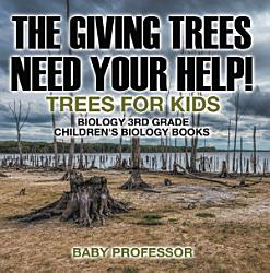 The Giving Trees Need Your Help Trees For Kids Biology 3rd Grade Children S Biology Books Book PDF