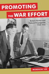 Promoting the War Effort: Robert Horton and Federal Propaganda, 1938-1946