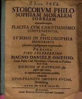 Stoicorum Philosophiam Moralem Sobriam eorundemque Placita Cum Christianismo Convenientia ... Praeside .. Magno Daniele Omeisio ... vindicabit Guolfgangus Jacobus Fuchs, Norimberg. ...