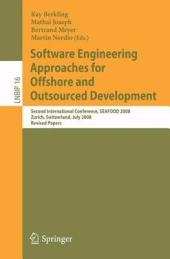 Software Engineering Approaches for Offshore and Outsourced Development: Second International Conference, SEAFOOD 2008, Zurich, Switzerland, July 2-3, 2008, Revised Papers