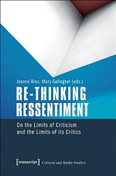 Re-thinking Ressentiment: On the Limits of Criticism and the Limits of its Critics