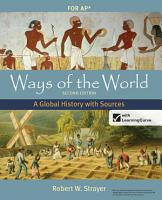 Ways of the World  A Global History with Sources  For Advanced Placement PDF