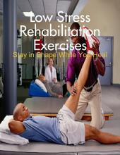 Low Stress Rehabilitation Exercises - Stay in Shape While You Heal